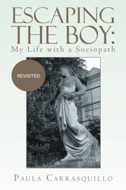 Escaping the Boy: My Life with a Sociopath ebook by Paula Carrasquillo
