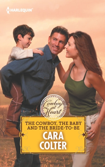 The Cowboy The Baby And The Bride To Be Ebook By Cara Colter