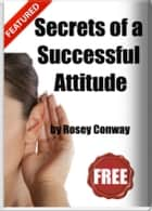 Secrets of A Successful Attitude ebook by Rosey Conway