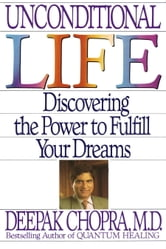 Unconditional Life - Discovering the Power to Fulfill Your Dreams ebook by Deepak Chopra