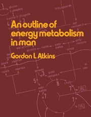 An Outline of Energy Metabolism in Man ebook by Gordon L. Atkins