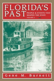 Florida's Past, Vol 3 - People and Events That Shaped the State ebook by Gene Burnett