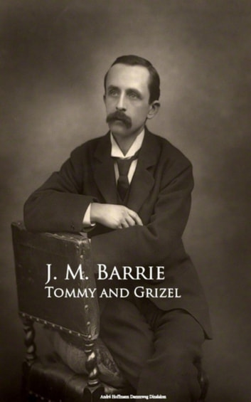Tommy and Grizel ebook by J. M. Barrie
