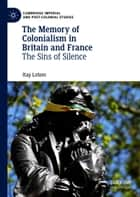 The Memory of Colonialism in Britain and France - The Sins of Silence ebook by Itay Lotem