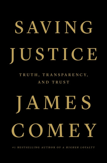 Saving Justice - Truth, Transparency, and Trust ebook by James Comey