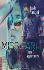 Miss Earl - Tome 3 Apparences ebook by Layla Namani