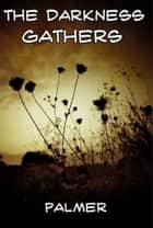 The Darkness Gathers ebook by Richard Palmer
