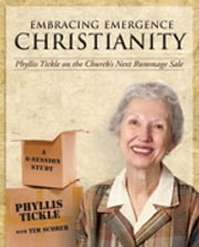Embracing Emergence Christianity - Phyllis Tickle on the Church's Next Rummage Sale ebook by Tim Scorer