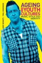 Ageing and Youth Cultures - Music, Style and Identity ebook by Paul Hodkinson, Professor Andy Bennett