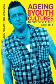 Ageing and Youth Cultures - Music, Style and Identity ebook by Paul Hodkinson,Andy Bennett