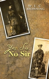 Yes Sir, No Sir ebook by W.L.C. Browning