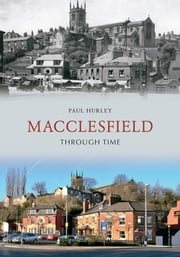 Macclesfield Through Time ebook by Paul Hurley