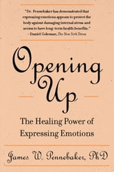 Opening Up - The Healing Power of Expressing Emotions ebook by James W. Pennebaker, PhD