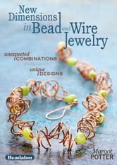 New Dimensions in Bead and Wire Jewelry: Unexpected Combinations, Unique Designs ebook by Margot Potter
