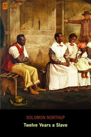 Twelve Years a Slave: Narrative of Solomon Northup (AD Classic) (Illustrated) ebook by Solomon Northup,N. Orr
