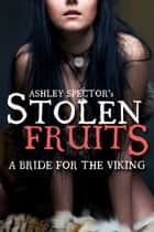 Stolen Fruits: A Bride For The Viking (Part One) ebook by Ashley Spector