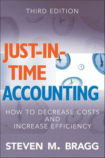 Just-in-Time Accounting - How to Decrease Costs and Increase Efficiency ebook by Steven M. Bragg