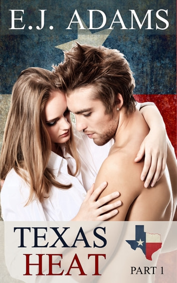 Texas Heat Part 1 ebook by E.J. Adams