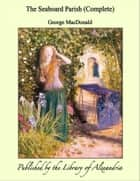 The Seaboard Parish (Complete) ebook by George MacDonald