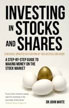 Investing in Stocks and Shares, 9th Edition - A step-by-step guide to making money on the stock market ebook by Dr John White