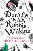 Don't Lie to Me, Robbie Wilkins ebook by Michelle Gayle