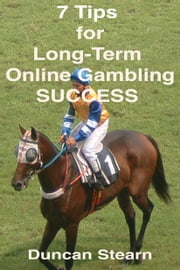 7 Tips for Long-Term Online Gambling Success ebook by Duncan Stearn