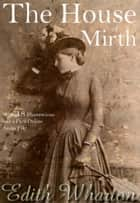 The House of Mirth: With 18 Illustrations and a Free Online Audio File. ebook by Edith Wharton
