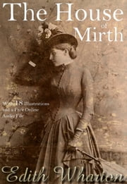 The House of Mirth: With 18 Illustrations and a Free Online Audio File.