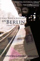 I Still Have A Suitcase in Berlin ebook by Stephens Gerard Malone