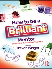 How to be a Brilliant Mentor - Developing Outstanding Teachers ebook by Trevor Wright