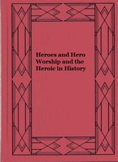 Heroes and Hero Worship and the Heroic in History ebook by Thomas Carlyle