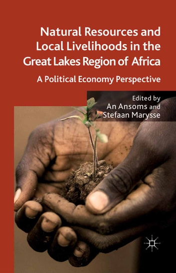 Natural Resources and Local Livelihoods in the Great Lakes Region of Africa - A Political Economy Perspective ebook by