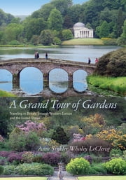 A Grand Tour of Gardens - Traveling in Beauty through Western Europe and the United States ebook by Anne Sinkler Whaley LeClercq