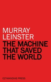 The Machine that Saved the World ebook by Murray Leinster