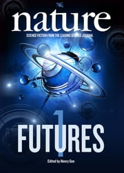 Nature Futures - Science Fiction from the Leading Science Journal ebook by Henry Gee