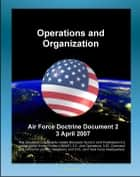 Air Force Doctrine Document 2 (AFDD 2), Operations and Organization - USAF Air and Space Operations, War Strategy, Effects-Based Operations (EBO), Air Expeditionary Wing (AEW) ebook by Progressive Management