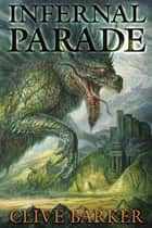 Infernal Parade ebook by Clive Barker