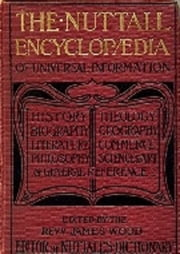 The Nuttall Encyclopedia (1907), being a concise and comprehensive dictionary of general knowledge ebook by James Wood