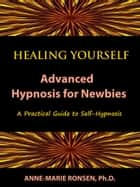 Healing Yourself: Advanced Hypnosis for Newbies ebook by Anne-Marie Ronsen