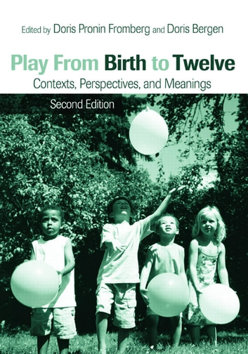 Play from Birth to Twelve - Contexts, Perspectives, and Meanings ebook by
