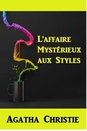 L'affaire Mystérieux aux Styles - The Mysterious Affair at Styles eBook by Agatha Christie