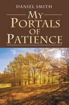 My Portals of Patience ebook by DANIEL SMITH