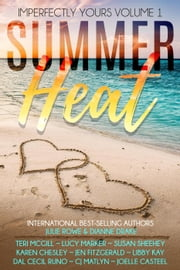 Summer Heat - Imperfectly Yours, #1 ebook by Teri McGill, Julie Rowe, Dianne Drake,...