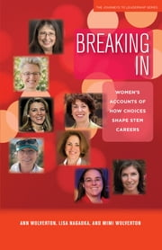 Breaking In - Women's Accounts of How Choices Shape STEM Careers ebook by Ann Wolverton,Lisa Nagaoka,Mimi Wolverton,Donna J. Dean
