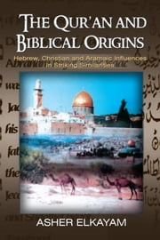 The Qur'an and Biblical Origins             ebook by Asher Elkayam