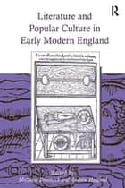 Literature and Popular Culture in Early Modern England ebook by Andrew Hadfield, Matthew Dimmock