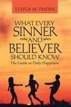 What Every Sinner And Believer Should Know ebook by Lunga M. Phewa