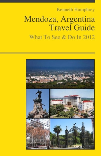 Mendoza, Argentina Travel Guide - What To See & Do ebook by Kenneth Humphrey