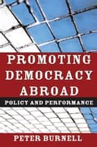 Promoting Democracy Abroad - Policy and Performance ebook by Peter Burnell