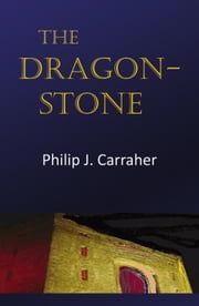 The Dragon-Stone ebook by Philip J. Carraher